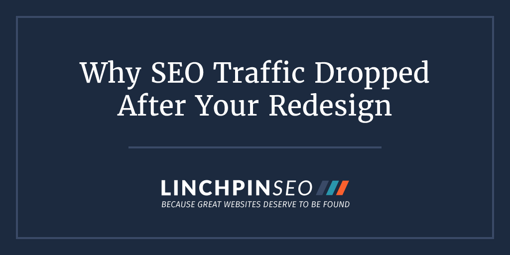 Here's Why Your SEO Traffic Dropped After Your Website Redesign
