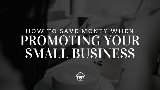 How to Save Money When Marketing Your Business